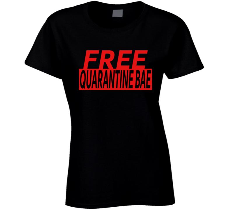 Free Quarantine Bae Ladies T Shirt