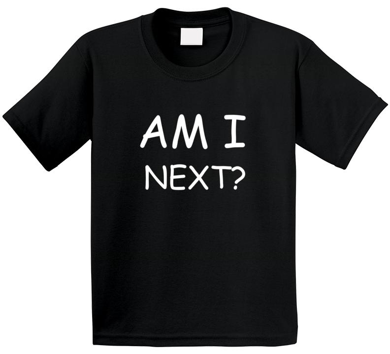 Am I Next Black Lives Matter T Shirt