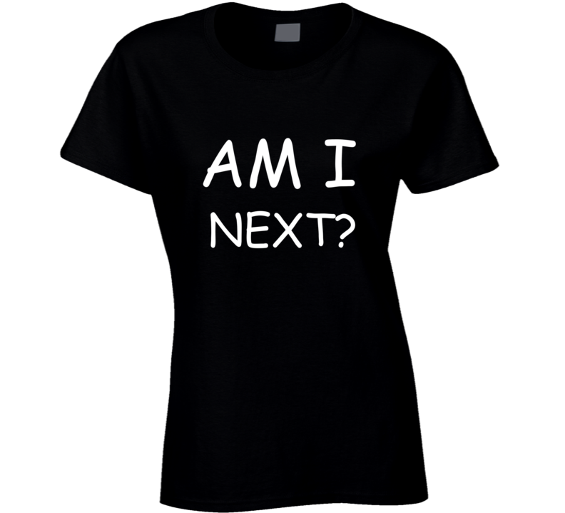 Am I Next Black Lives Matter Ladies T Shirt
