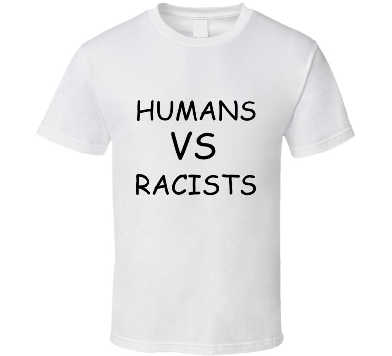 Humans Vs Racist T Shirt