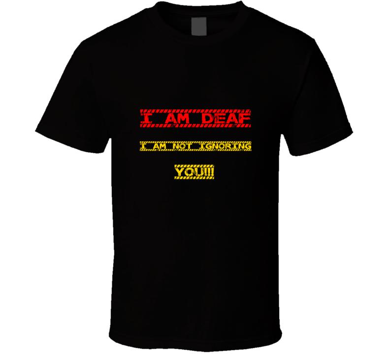 I Am Deaf I'm Not Ignoring You Caution Tape T Shirt