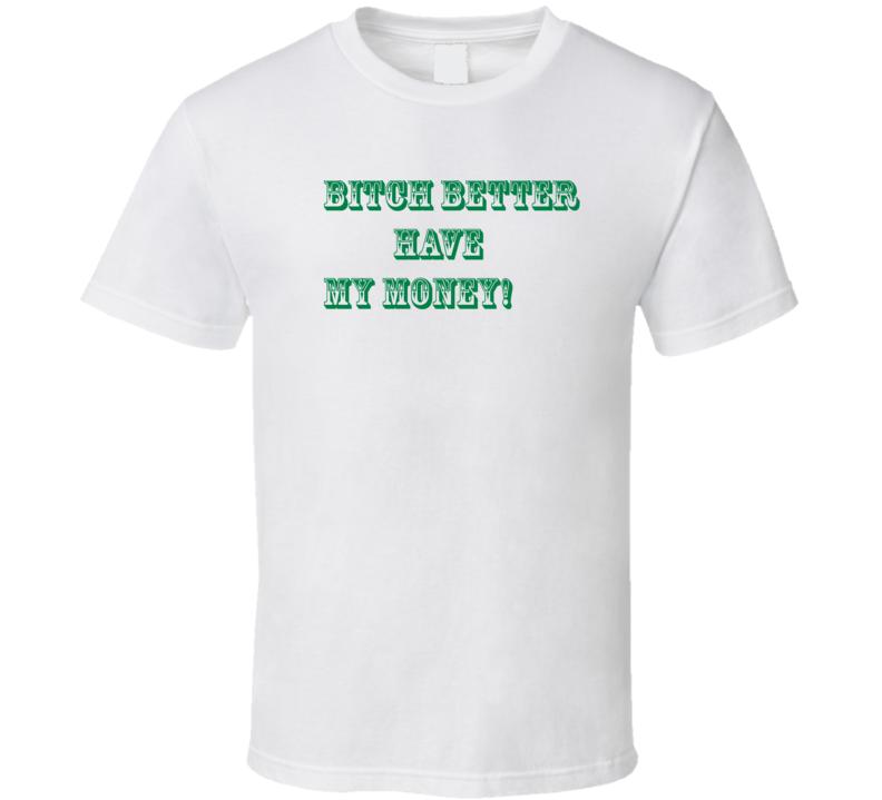 Rihanna Bitch Better Have My Money Cool T Shirt