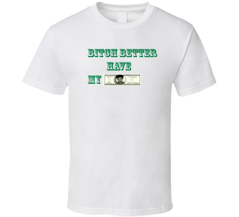 Rihanna Bitch Better Have My Money Bill Funny T Shirt