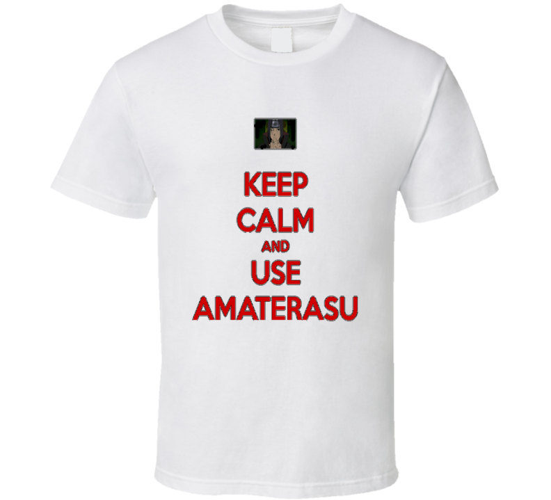 Keep Calm Amaterasu Itachi Cool T Shirt