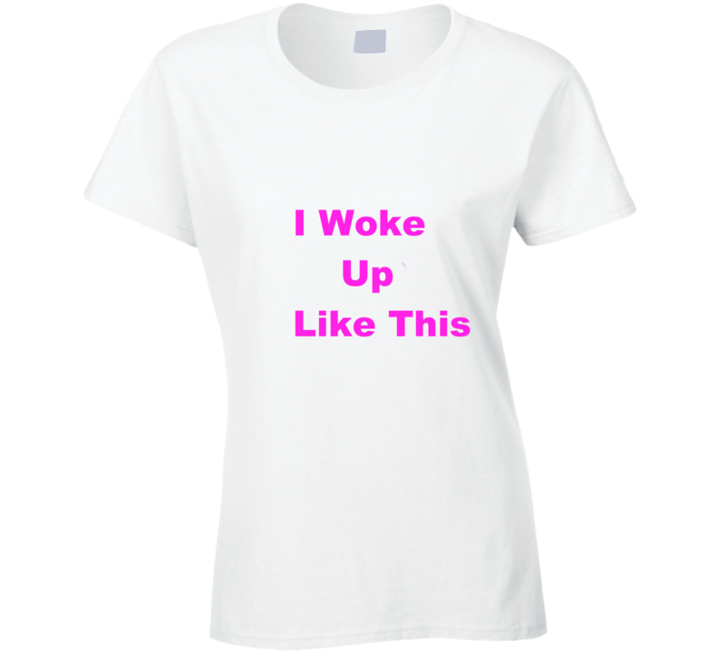 I Woke Up Like This Beyonce Inspired T Shirt