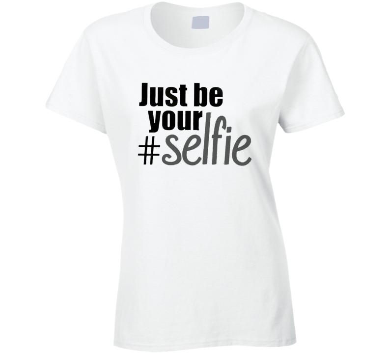 Just Be Your Selfie Funny Trendy Social Media Selfie Classic T Shirt
