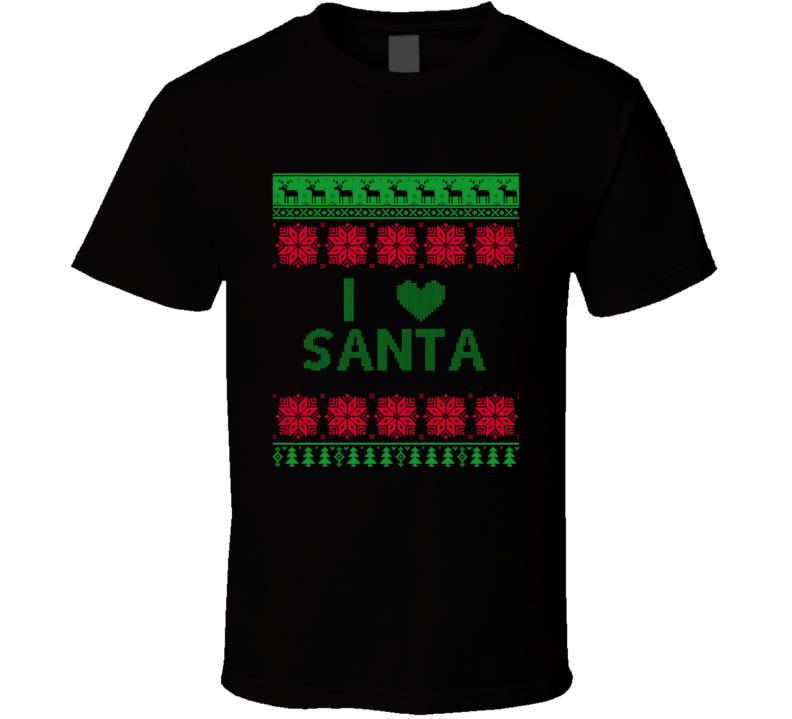 I Love Santa Holiday Christmas Funny T Shirt