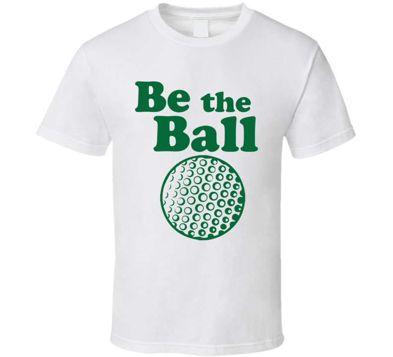 Be The Ball Funny Fathers Day Grandpa Caddie Golfer Gift T Shirt