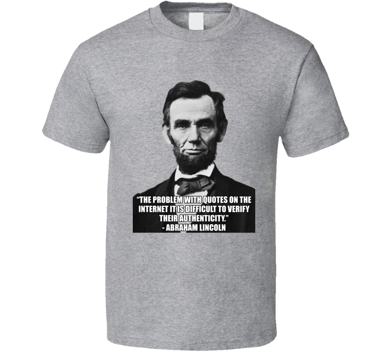 The Problem With Quotes On The Internet Abraham Lincoln Quote Meme Funny History Fan T Shirt