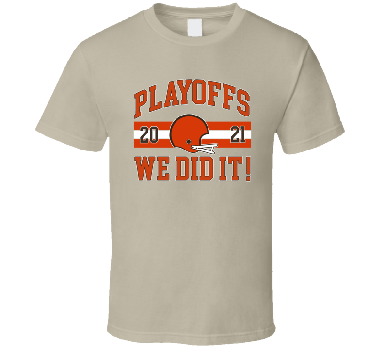 Playoffs We Did It Cleveland Browns Must Have Best Football Fan T Shirts