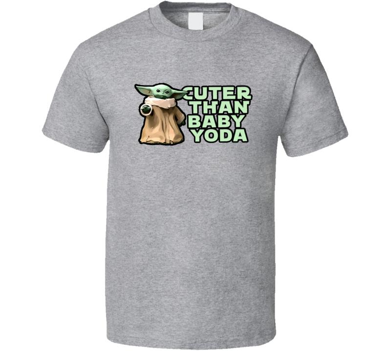 Cuter Than Baby Yoda Star Wars Fan Cool Gift T Shirt