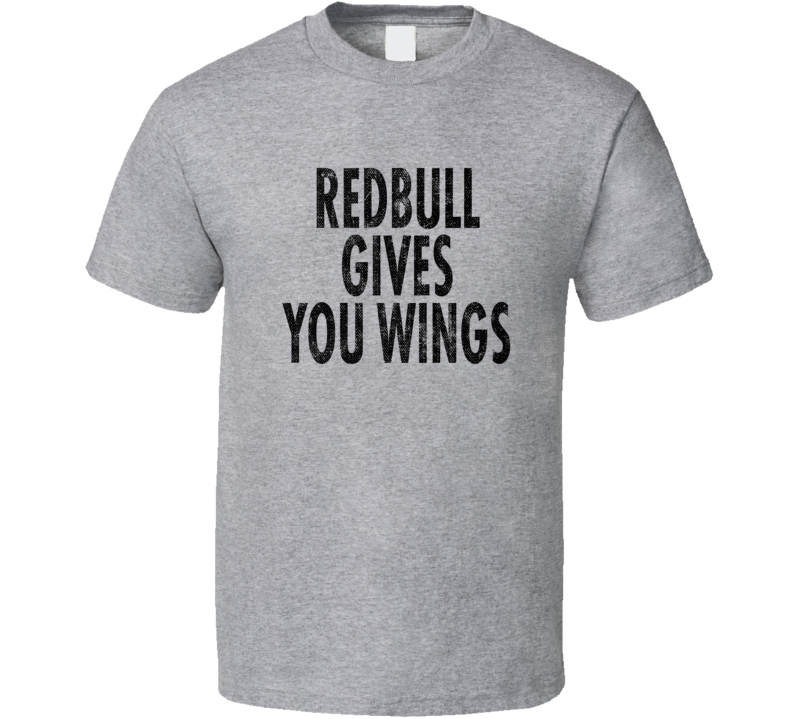 Redbull Gives You Wings Popular Food Tag Line Funny Worn Look Gift T Shirt
