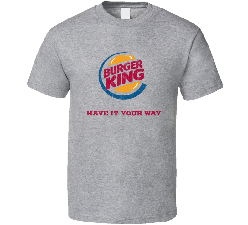 Have It Your Way Popular Food Tag Line Funny Worn Look Gift T Shirt