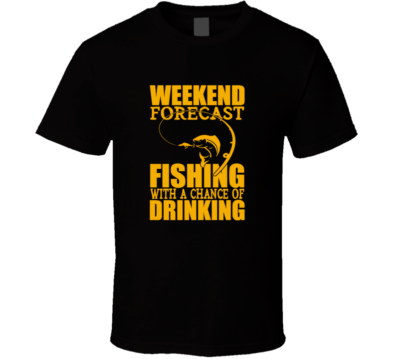 Weekend Forcast Fishing With A Chance Of Drinking Christmas Gift T Shirt