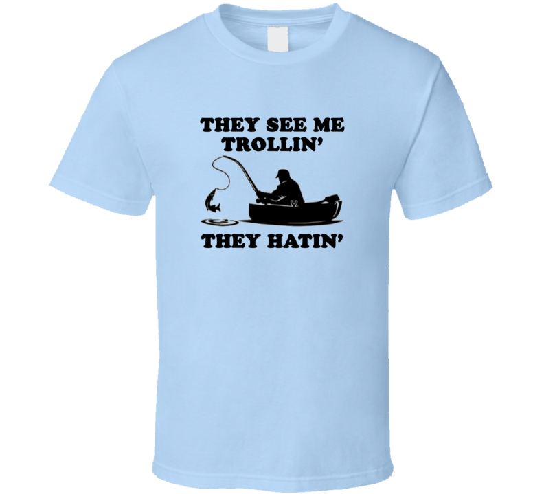 They See Me Trolling Funny Fishing Fan Christmas Gift T Shirt