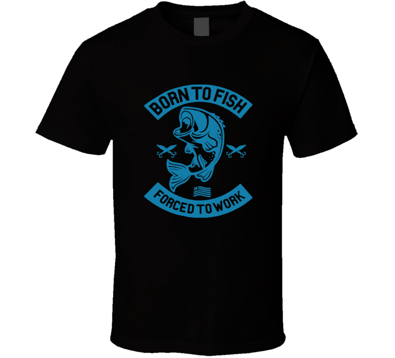 Born To Fish Forced To Work Funny Christmas Gift For Fishing Fan T Shirt