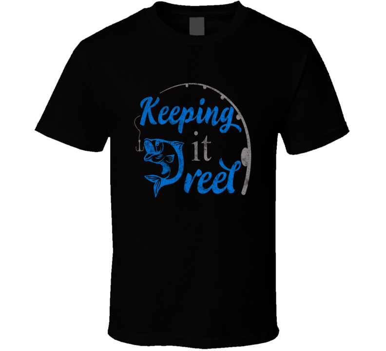 Keeping It Reel Funny Christmas Gift For Fishing Cool T Shirt