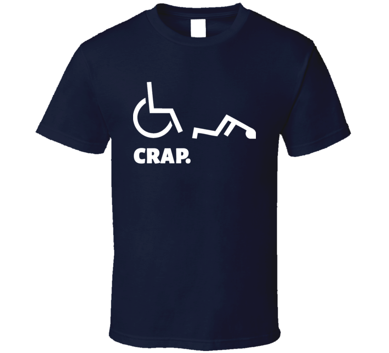 Crap Funny Man Falling Off Wheelchair Offensive Christmas Gift T Shirt