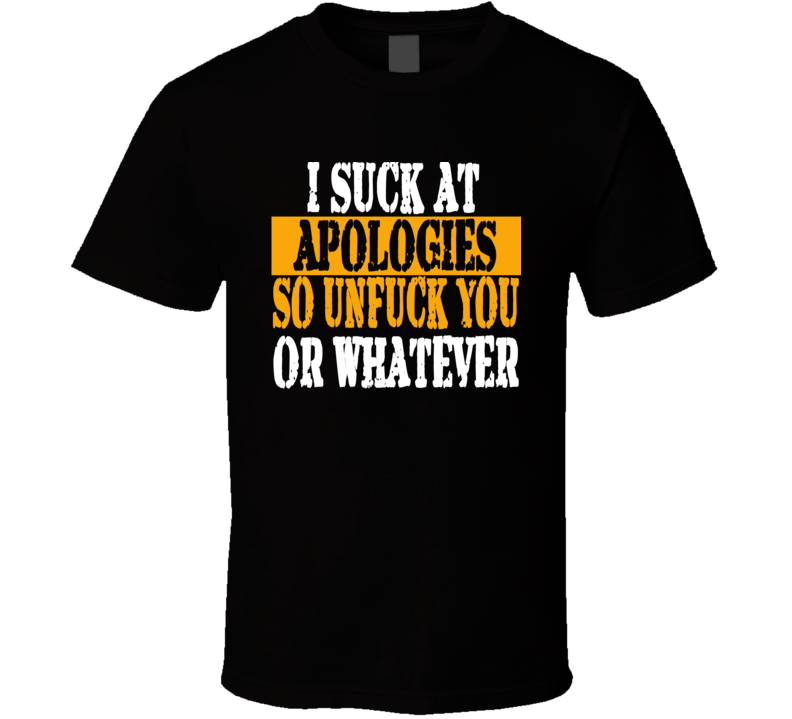 I Suck At Apologies So Unfuck You Or Whatever Funny Christmas Gift T Shirt