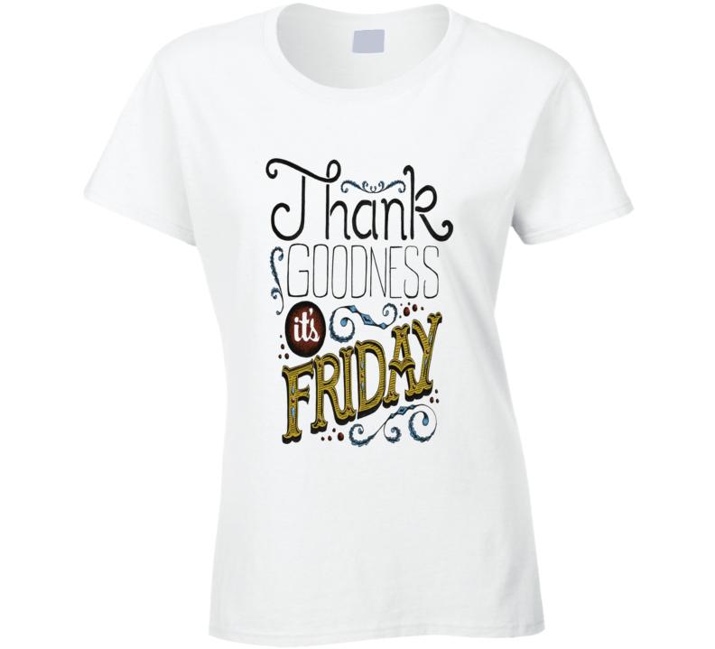 Thank Goodness Its Friday Tshirt