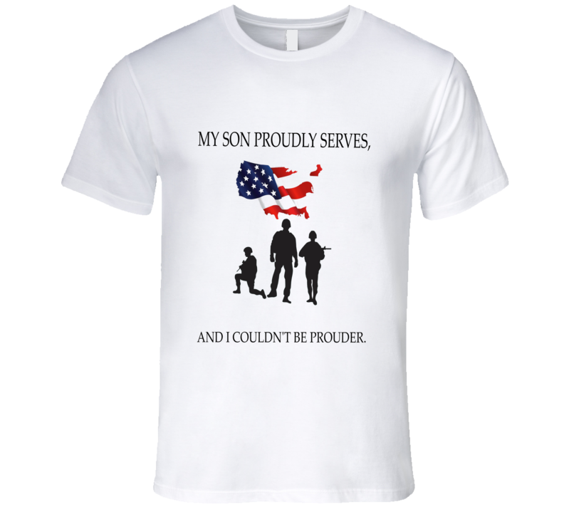 My Son Proudly Serves And I Couldnt Be Prouder Tshirt