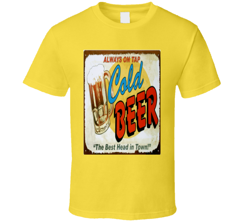 Always On Tap Cold Beer The Best Head In Town Tshirt