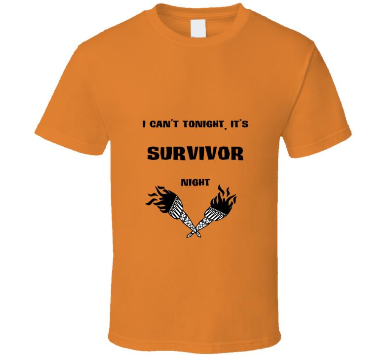 I Cant Tonight Its Survivor Night T shirt