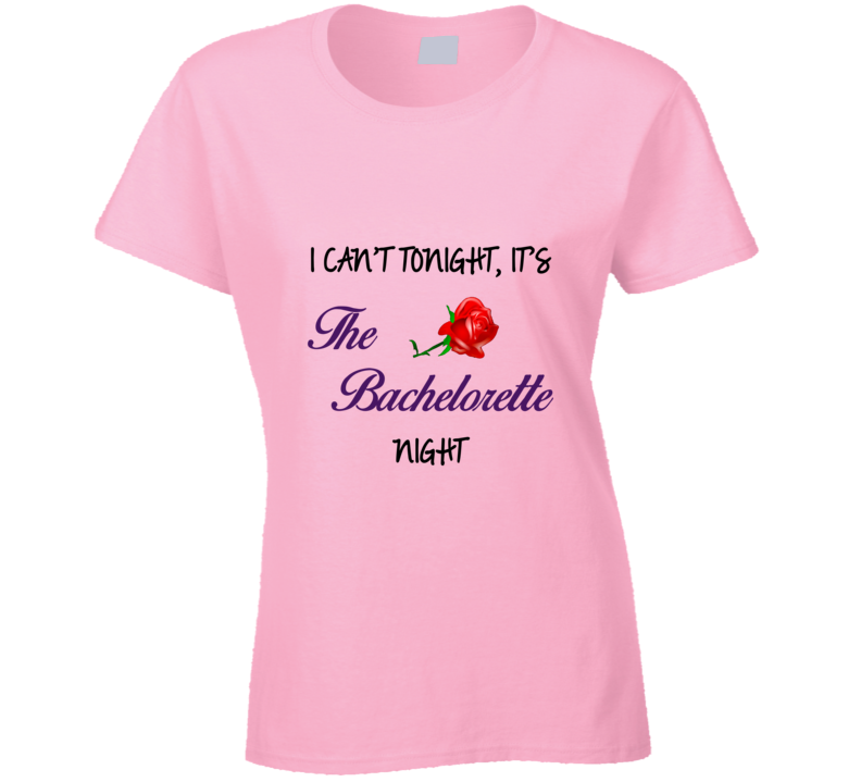 I Cant Tonight Its The Bachelorette Night T Shirt