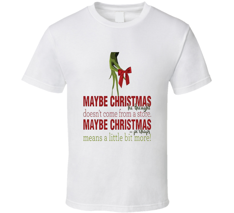 Grinch Maybe Christmas Doesnt Come From A Store T shirt