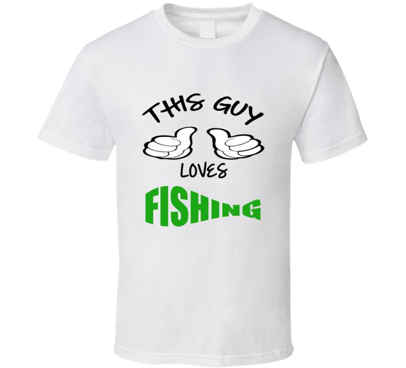 This Guy Loves Fishing T shirt