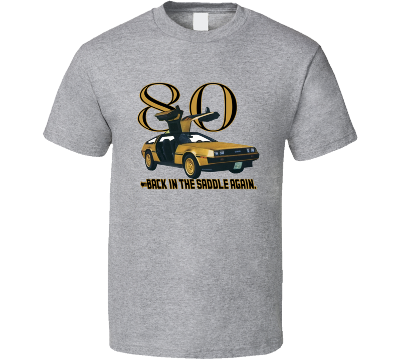 Delorean Gold 1980 Back In The Saddle Again T shirt
