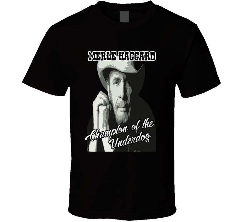 Merle Haggard Champion Of The Underdog Fan T shirt