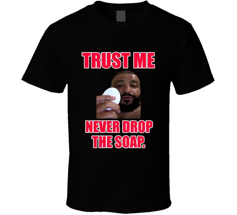 DJ Khaled Dove Soap Trust Me Never Drop The Soap Funny Fan T shirt