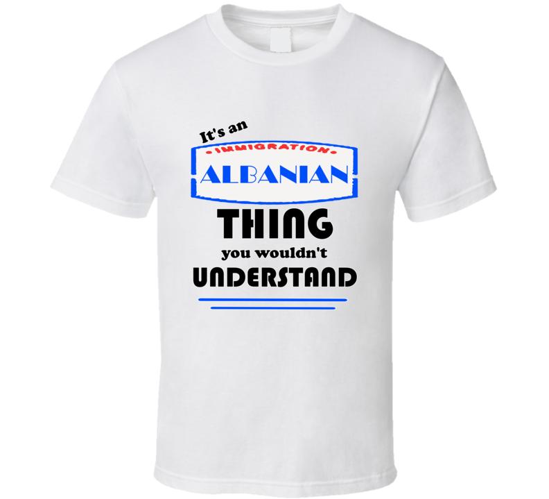 Albanian Its An Albanian Thing T shirt
