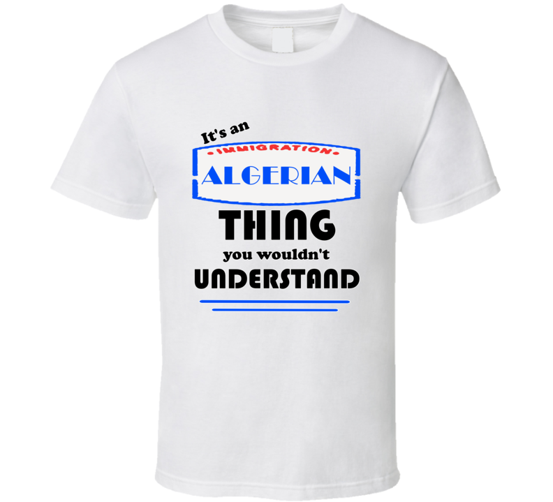 Algerian Its An Algerian Thing T shirt