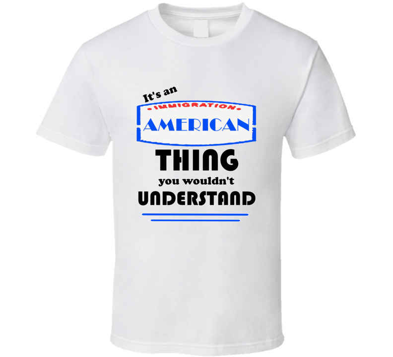 American Its An American Thing T shirt