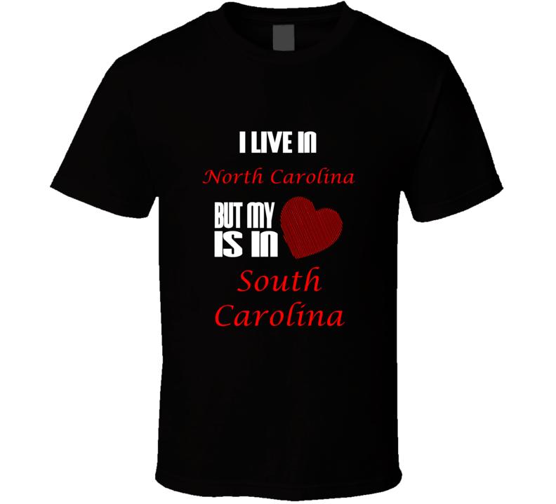 I Live In North Carolina Heart Is In South Carolina T shirt