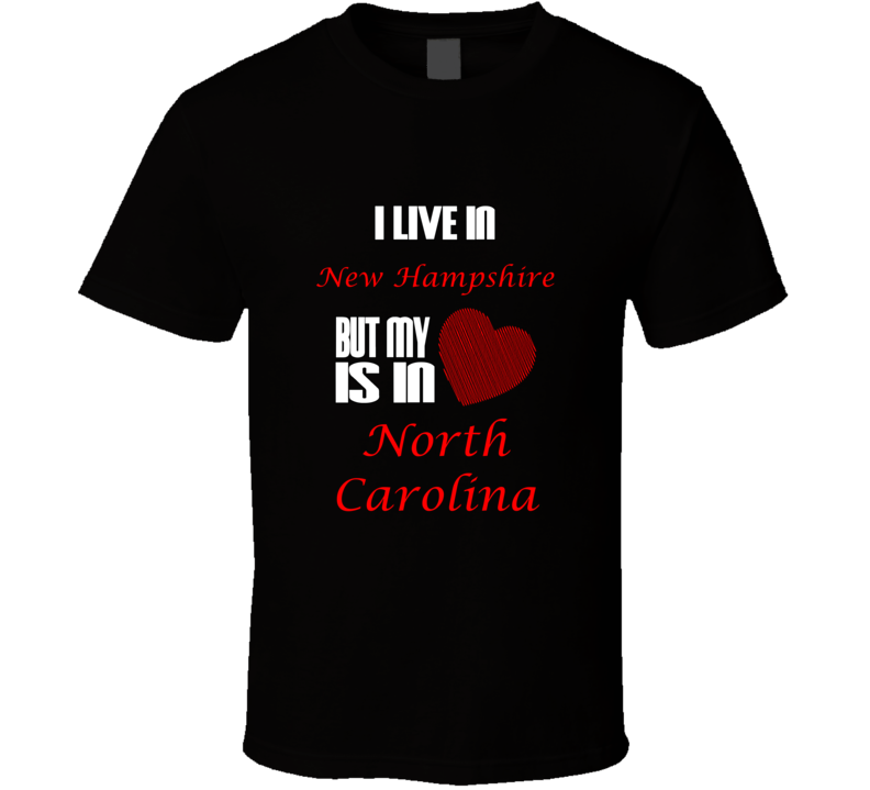 I Live In New Hampshire Heart Is In North Carolina T shirt