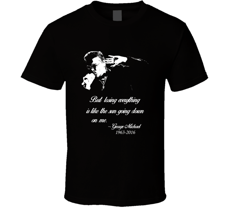 George Michael RIP The Sun Going Down On Me T shirt