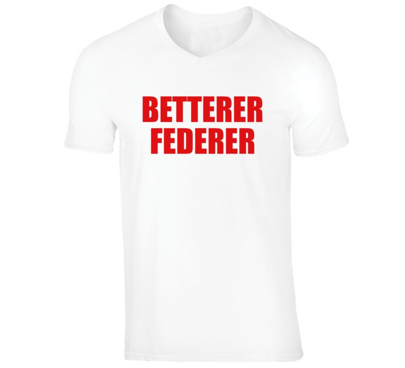 Federer Betterer Tennis Fan T shirt