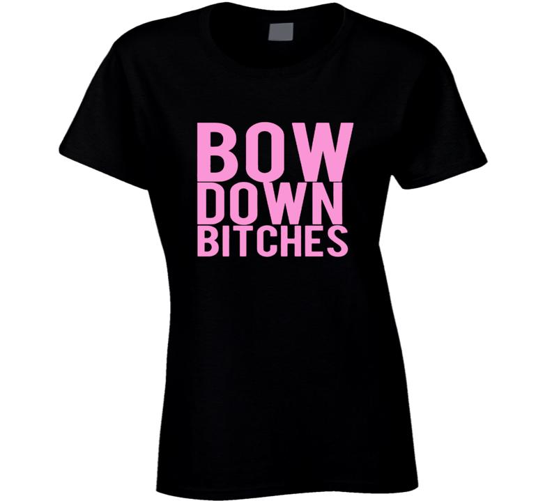 Bow Down Bitches Music Fan T Shirt