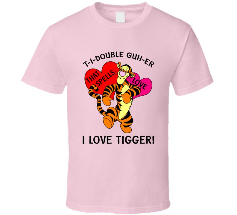 Tigger T-i-double Guh-er That Spells Love I Love Tigger Super Fan T Shirt