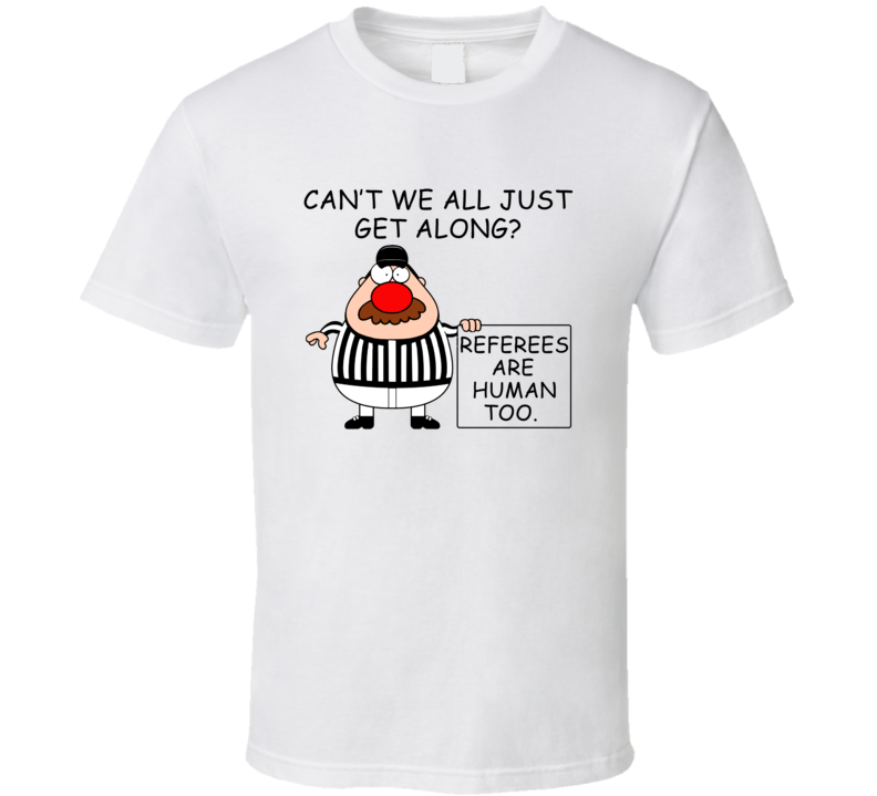 Referee Clown Nose Referees Are Human Too Funny Football Fan T Shirt