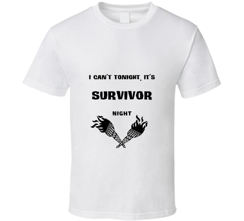 I Cant Tonight Its Survivor Night Reality Show Fan T Shirt