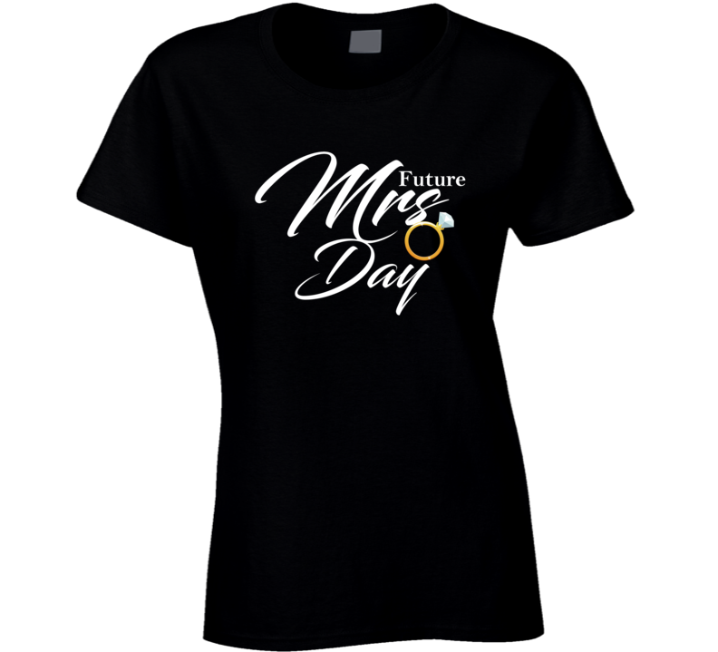Future Mrs Day Cute Engagement Fiance T Shirt