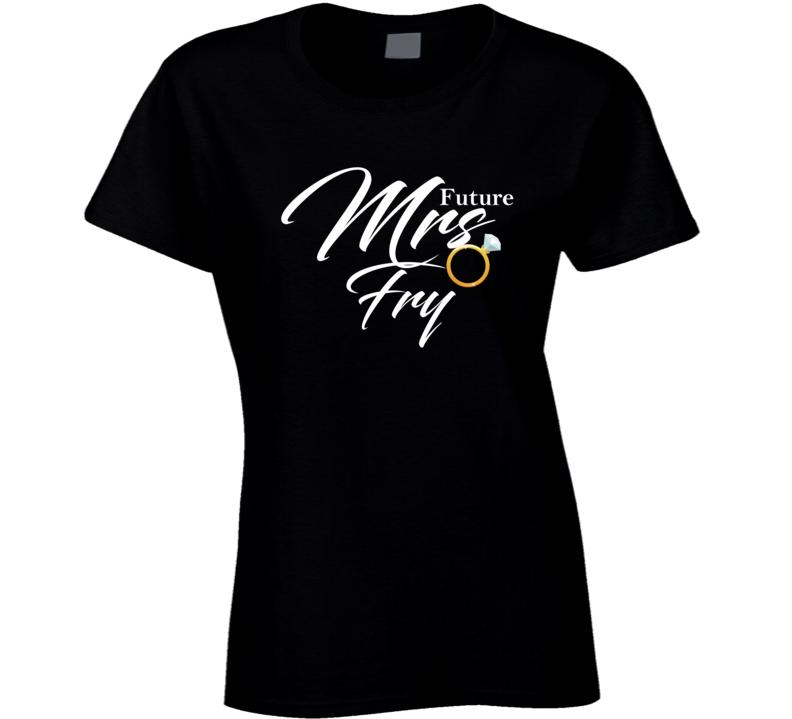 Future Mrs Fry Cute Engagement Fiance T Shirt
