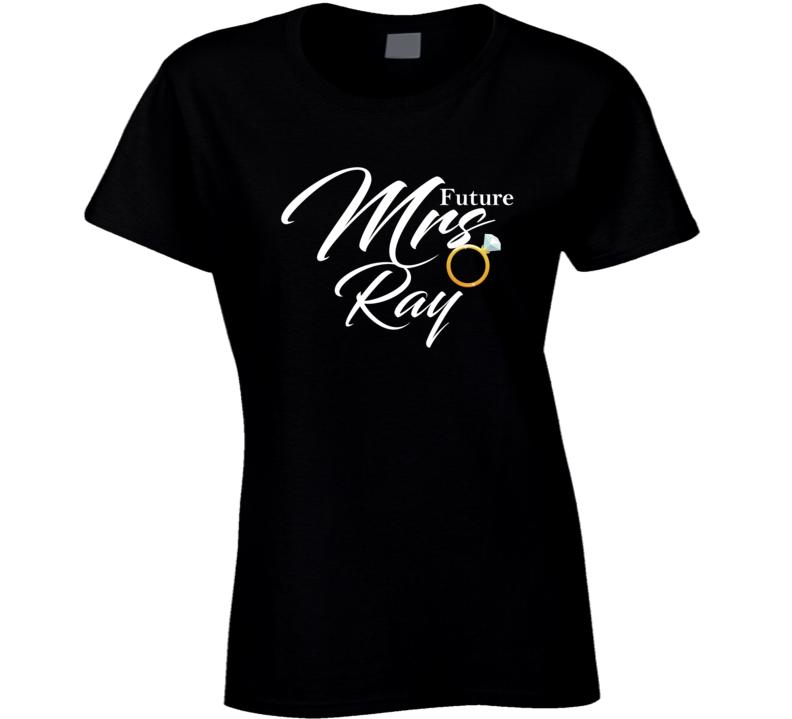 Future Mrs Ray Cute Engagement Fiance T Shirt