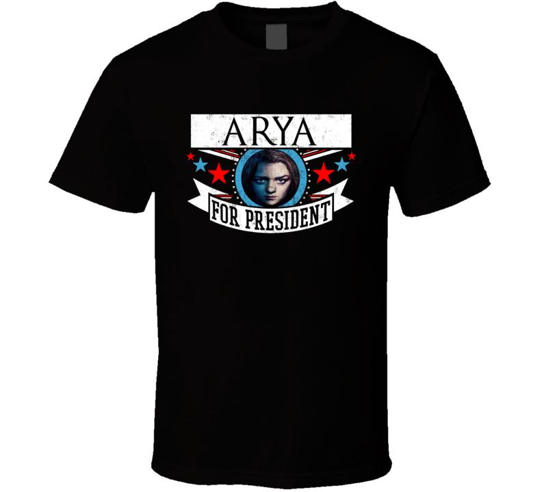 Arya Stark Arya For President Got Tv Show Fan T Shirt
