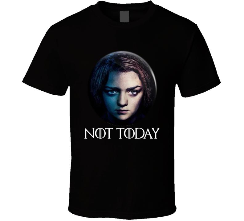 Arya Stark Not Today Got Tv Show Fan T Shirt