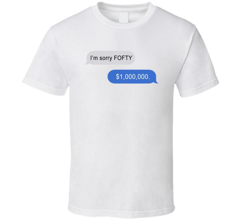 I'm Sorry Fofty T Shirt